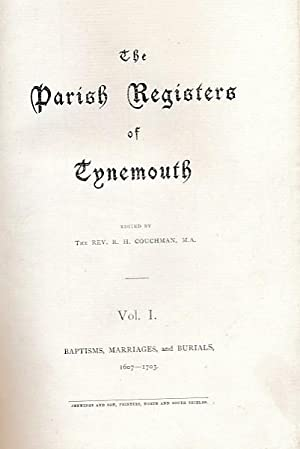 The Parish Registers of Tynemouth. Vol. I. Baptisms, Marriages, and Burials, 1607-1703: Couchman, R...