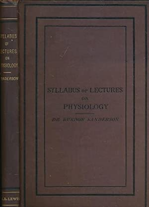 Syllabus of a Course of Lectures on Physiology: Sanderson, J Burdon