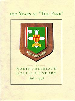 "100 Years at ""The Park"". The Northumberland Golf Club Story. 1898 - 1998: Harbottle, George..."
