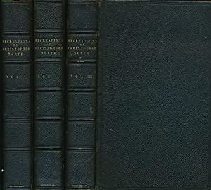 The Recreations of Christopher North. Three Volume set: North, Christpher; Wilson John [pseud.]