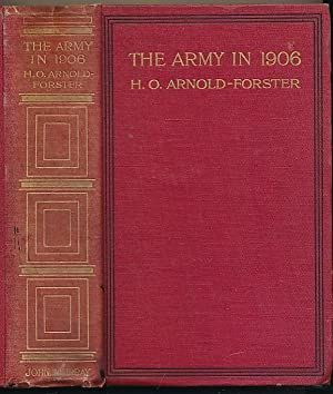 The Army in 1906. A Policy and Vindication: Arnold-Forster, H O
