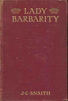 Lady Barbarity. A Romantic Comedy: Snaith, J C