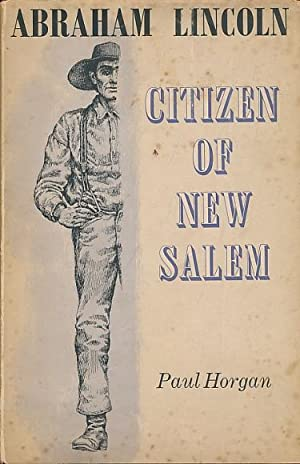 Abraham Lincoln. Citizen of New Salem: Horgan, Paul; Gorsline, Douglas [illus.]