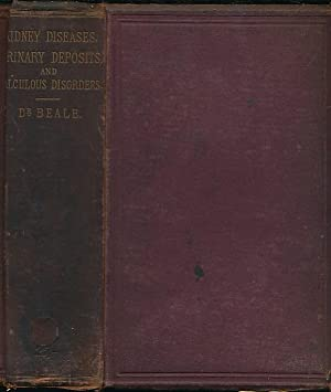 Kidney Diseases, Urinary deposits, and Calculous Disorders; Their Nature and Treatment: Beale, ...