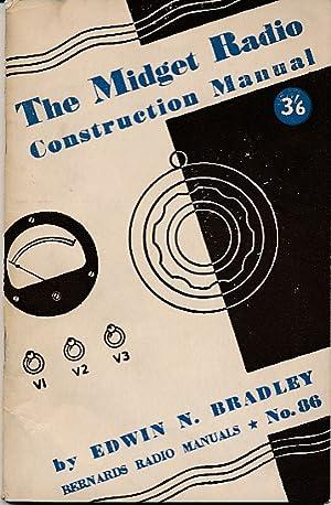 The Midget Radio Construction Manual: Bradley, Edwin N