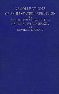 Recollections of An Ill-Fated Expedition to the Headwaters of the Madeira River in Brazil: Craig, ...