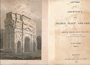 Letters of An Architect From France, Italy, and Greece. 2 volume set: Woods, Joseph