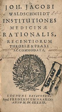 Institutiones Medicinae Rationalis, Recentiorum Theoriae & Praxi Accommodatae: Waldschmiedt [...