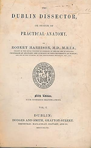 The Dublin Dissector, or System of Practical Anatomy. Volume 1: Harrison, Robert