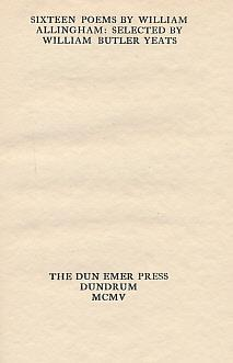 Sixteen Poems By William Allingham. Selected by William Butler Yeats. Limited Edition. Dun Emer ...