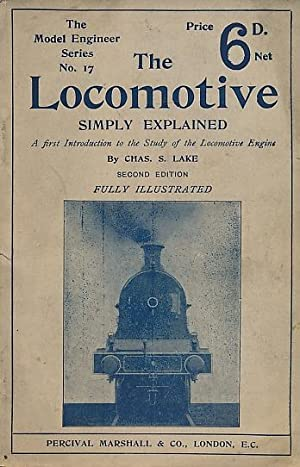 The Locomotive Simply Explained. The Model Engineer Series No. 17: Lake, Chas. S