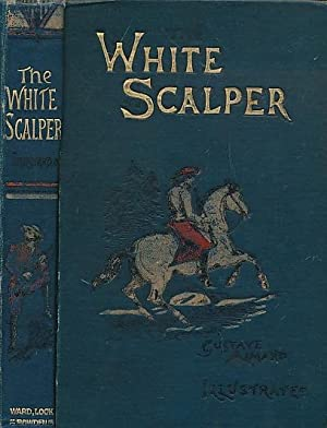 The White Scalper: A Story of the Texan War: Aimard, Gustave