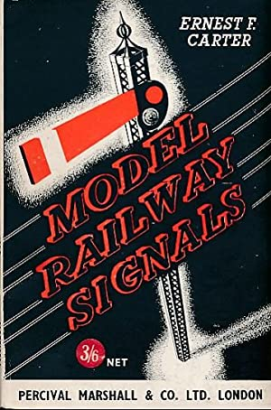 Model Railway Signals - Their Construction, Installation and Operation: Carter, Ernest F