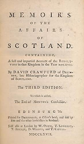 Memoirs of the Affairs of Scotland. Containing a Full and Impartial Account of the Revolution . ...
