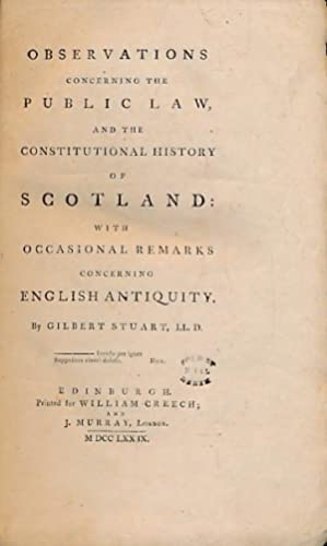 Observations Concerning the Public Law, and the Constitutional History of Scotland: with Occasional...