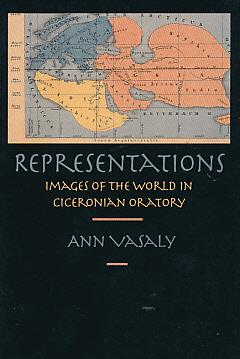 Representations. Images of the World in Ciceronian Oratory: Vasaly, Ann