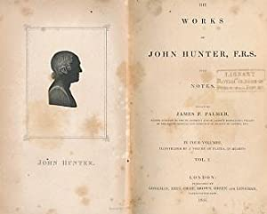The Works of John Hunter, FRS with Notes. Volume I [of 4]: Hunter, John; Palmer, James F [ed.]