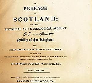 The Peerage of Scotland: Containing An Historical and Genealogical Account of the Nobility of That ...