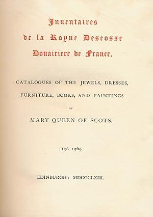 Inuentaries [Inventaries] de la Descosse Douairiere de France. Catalogues of the Jewels, Dresses, ...