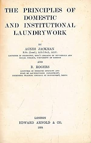 The Principles of Domestic and Institutional Laundrywork: Jackman, Agnes; Rogers, B