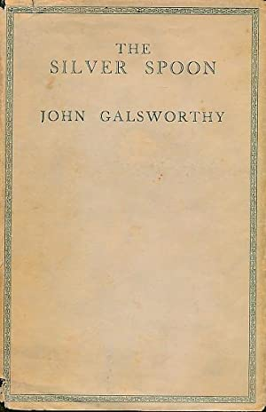 The Silver Spoon: Galsworthy, John