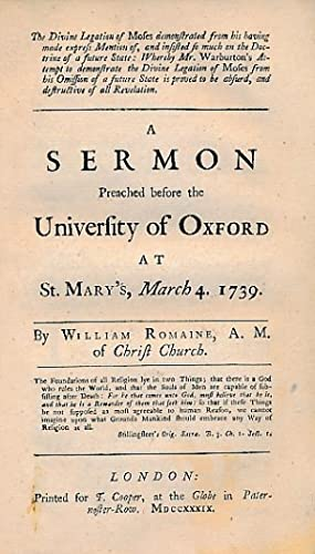 The Divine Legation of Moses. A Sermon Preached Before the University of Oxford, 1739: Romaine, ...