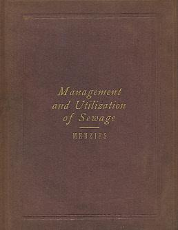A Treatise on the Sanitary Management and Utilisation of Sewage:Comprising Details of a System ...