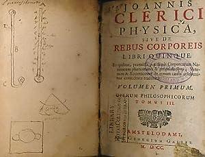 Joannis Clerici Physica, Sive de Rebus Corporeis Libri Quinque. Volumen Primen. Operum ...