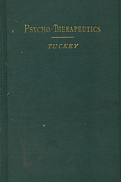 Psycho-Therapeutics; or, Treatment by Hypnotism and Suggestion: Tuckey, C Lloyd