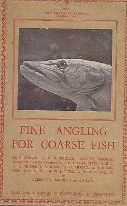 Fine Angling for Coarse Fish. The Lonsdale Library. Volume IV: Parker, Eric [ed.]