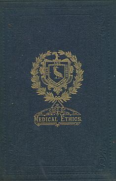 A Code of Medical Ethics with General and Special Rules for the Guidance of the Faculty and the ...