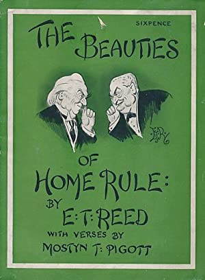 The Beauties of Home Rule: Pigott, Mostyn; Reed, E T [illus.]