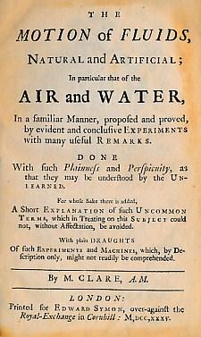 The Motion of Fluids, Natural and Artificial; In Particular that of Air and Water in a Familiar ...