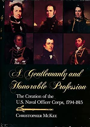 A Gentlemanly and Honorable Profession. The Creation of the US Naval Officer Corps, 1794-1815: ...