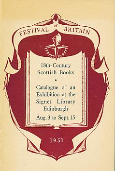 Festival of Britain. Catalogue of an Exhibition of 18th-Century Scottish Books at the Signet ...
