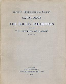 Catalogue of the Foulis Exhibition held in the University of Glasgow. April 1913: Glasgow ...