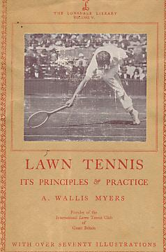 Lawn Tennis, It's Principles and Practice. The Lonsdale Library. Volume V: Myers, A Wallis