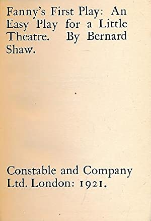 Fanny's First Play: An Easy Play for a Little Thatre. Constable plays of Bernard Shaw: Shaw, ...