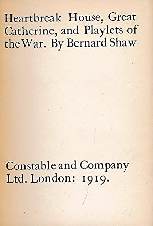 Heartbreak House. Great Catherine. Playlets of the War. Constable plays of Bernard Shaw: Shaw, ...