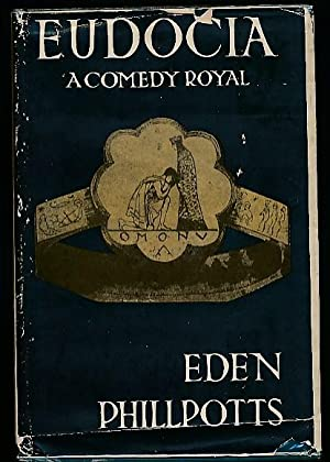 Eudocia. A Comedy Royal: Phillpotts, Eden