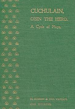 Cuchulain. A Cycle of Irish Plays. With Oisin the Hero: Varian, Suseeen; Varian, John