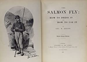 The Salmon Fly: How to Dress It and How to Use It: Kelson, Geo M