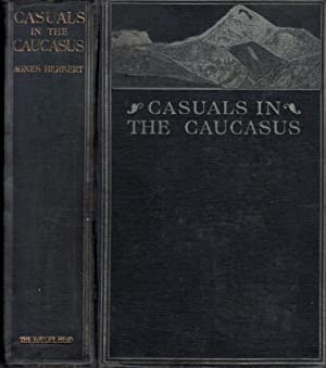 Casuals in the Caucasus. The Diary of a Sporting Holiday: Herbert, Agnes