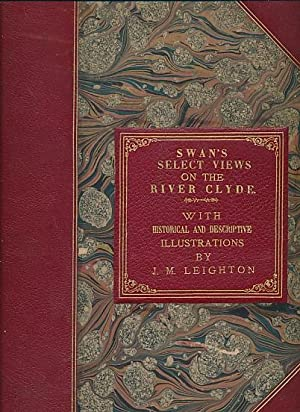 Select Views on the Clyde with Historical and Descriptive Illustrations: Swan, Joseph; Leighton, J ...