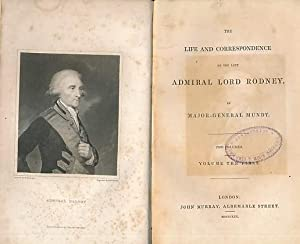 The Life and Correspondence of the Late Admiral Lord Rodney. Volume I: Mundy, Major-General