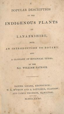 A Popular Description of the Indigenous Plants of Lanarkshire with An Introduction to Botany, and A...