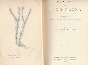 The Origin of Land Flora. A Theory Based Upon the Facts of Alternation: Bower, F O