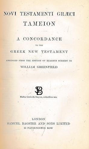 Novi Testamenti Graeci Tameion . a Concordance to the Greek New Testament: Greenfield, William