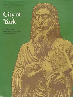 City of York. Volume IV (4). Outside the City Walls East of the Ouse. An Inventory of Historical ...