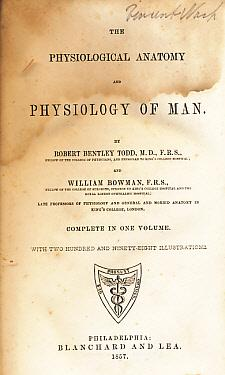 The Physiological Anatomy and Physiology of Man. Complete in One Volume: Todd, Robert Bentley; ...